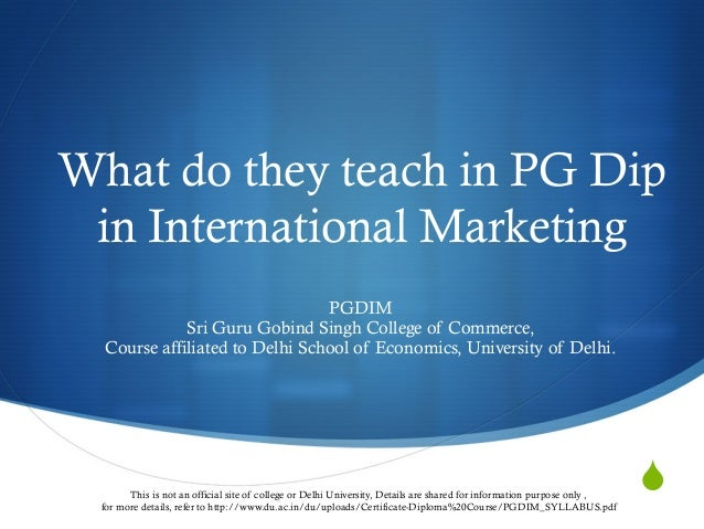 S What do they teach in PG Dip in International Marketing PGDIM Sri Guru Gobind Singh College of Commerce, Course affiliat...