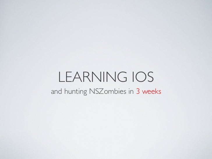 LEARNING IOSand hunting NSZombies in 3 weeks