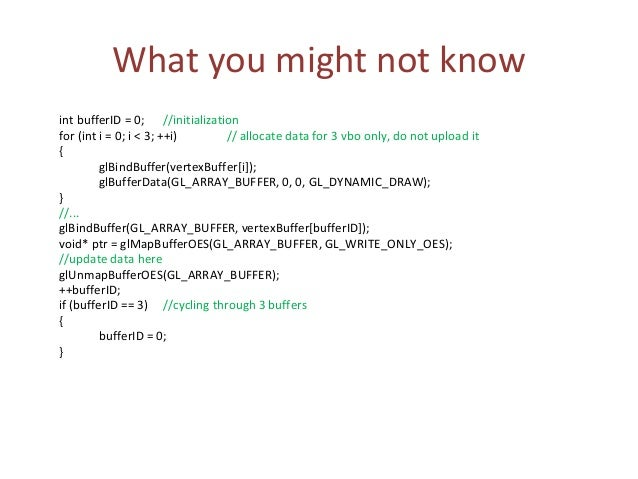 What you might not know int bufferID = 0; //initialization for (int i = 0; i < 3; ++i) // allocate data for 3 vbo only, do...