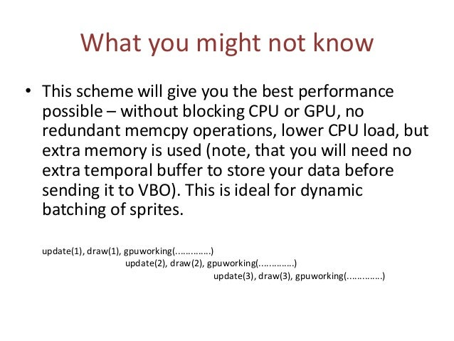 What you might not know • This scheme will give you the best performance possible – without blocking CPU or GPU, no redund...