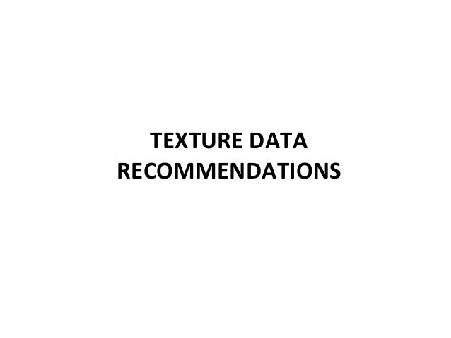 TEXTURE DATA RECOMMENDATIONS