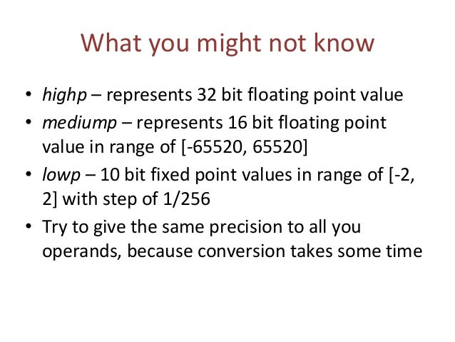 What you might not know • highp – represents 32 bit floating point value • mediump – represents 16 bit floating point valu...