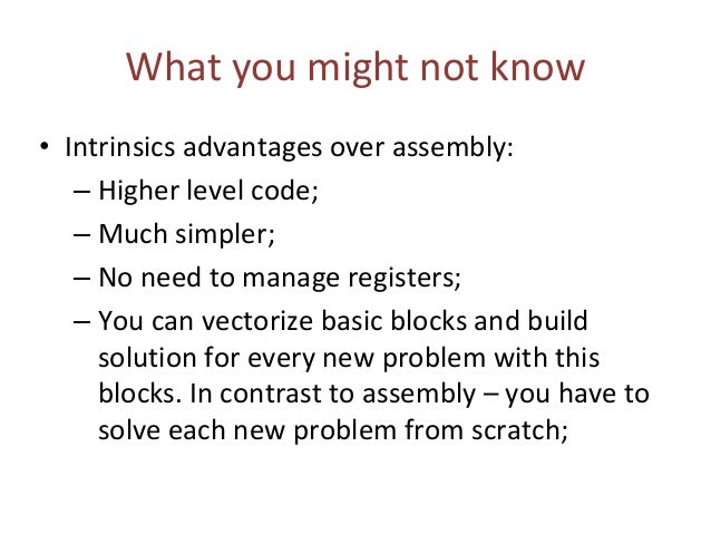 What you might not know • Assembly advantages over intrinsics: – Code generated from intrinsics vary from compiler to comp...