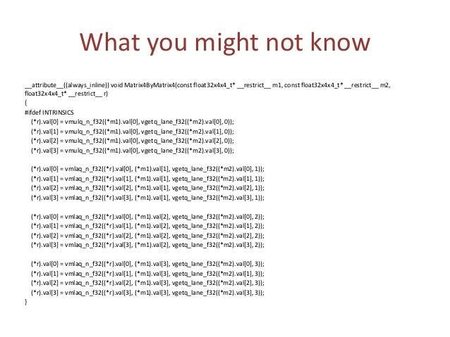 "What you might not know __asm__ volatile ( ""vldmia %6, { q0-q3 } nt"" ""vldmia %0, { q8-q11 }nt"" ""vmul.f32 q12, q8, d0[0]nt""..."