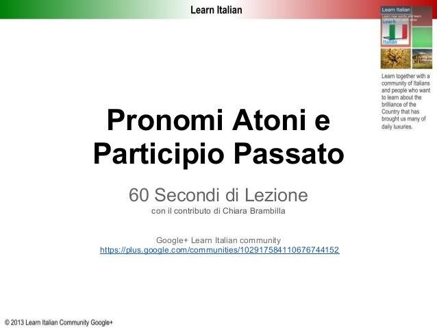 Pronomi Atoni eParticipio Passato      60 Secondi di Lezione            con il contributo di Chiara Brambilla             ...
