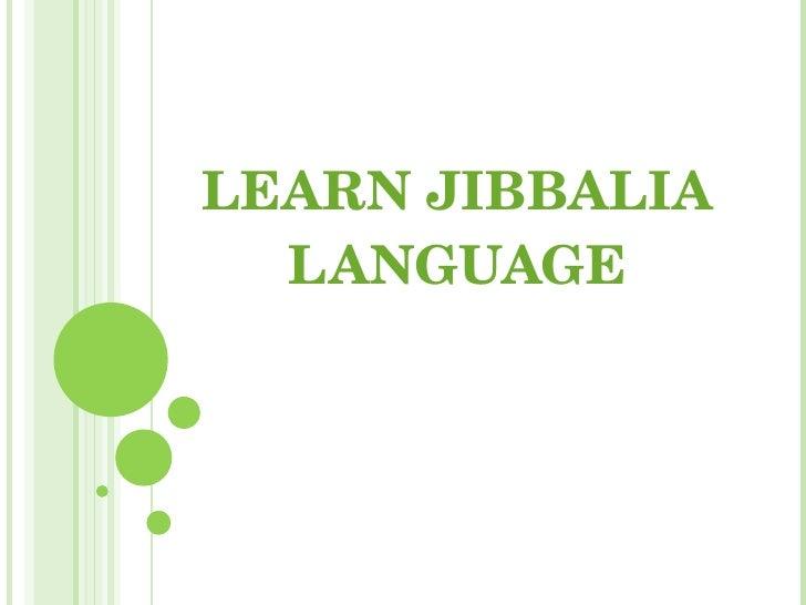LEARN JIBBALIA LANGUAGE