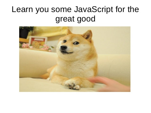 Learn you some JavaScript for the great good