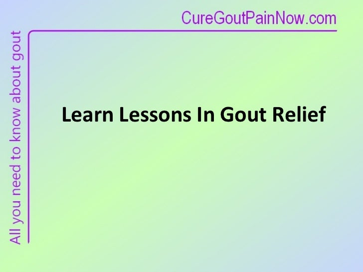 Learn Lessons In Gout Relief