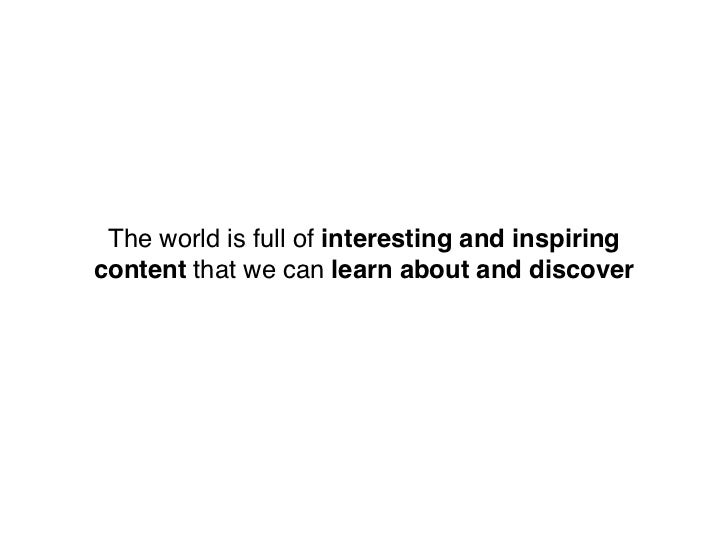 The world is full of interesting and inspiringcontent that we can learn about and discover