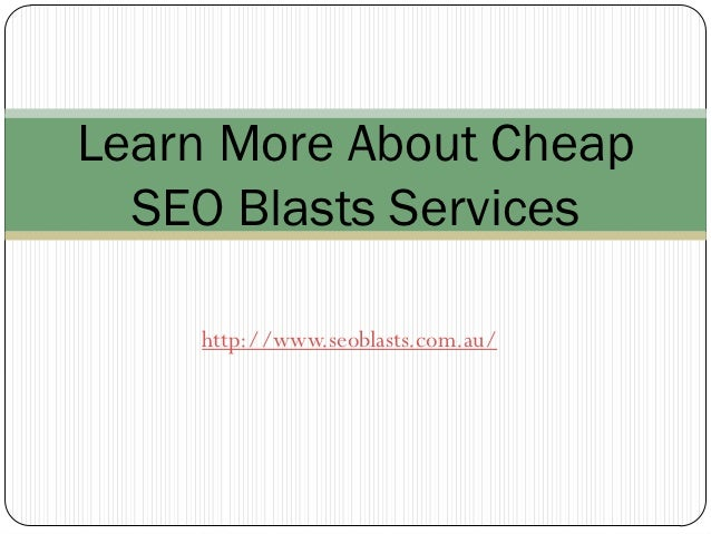 Learn More About Cheap  SEO Blasts Services    http://www.seoblasts.com.au/
