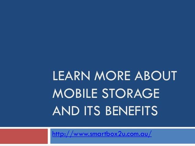 LEARN MORE ABOUTMOBILE STORAGEAND ITS BENEFITShttp://www.smartbox2u.com.au/