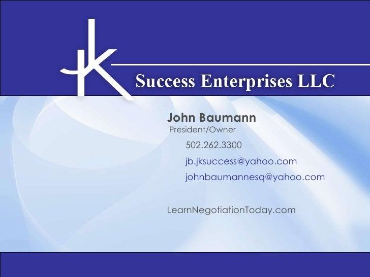 <ul><li>John Baumann </li></ul><ul><li>President/Owner </li></ul><ul><ul><li>502.262.3300 </li></ul></ul><ul><ul><li>[emai...