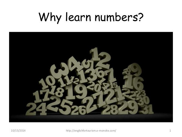 Why learn numbers?  10/15/2014 http://englishfortourism.e-monsite.com/ 1
