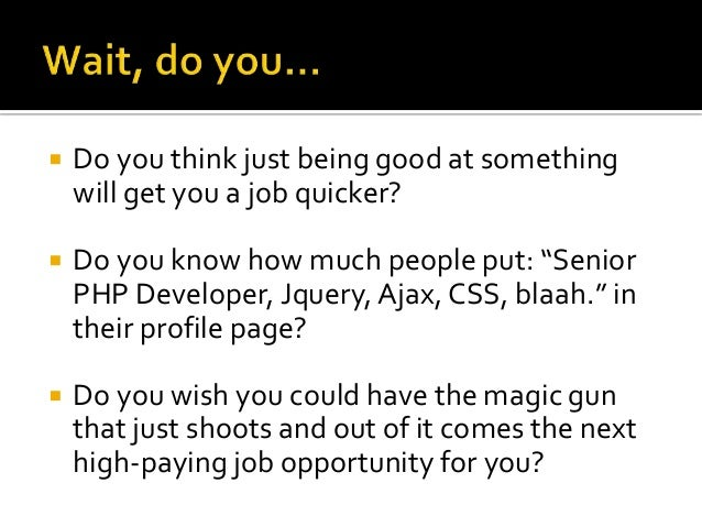 """  Do you think just being good at something will get you a job quicker?    Do you know how much people put: """"Senior PHP ..."""
