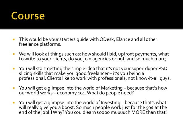   This would be your starters guide with ODesk, Elance and all other freelance platforms.    We will look at things such...