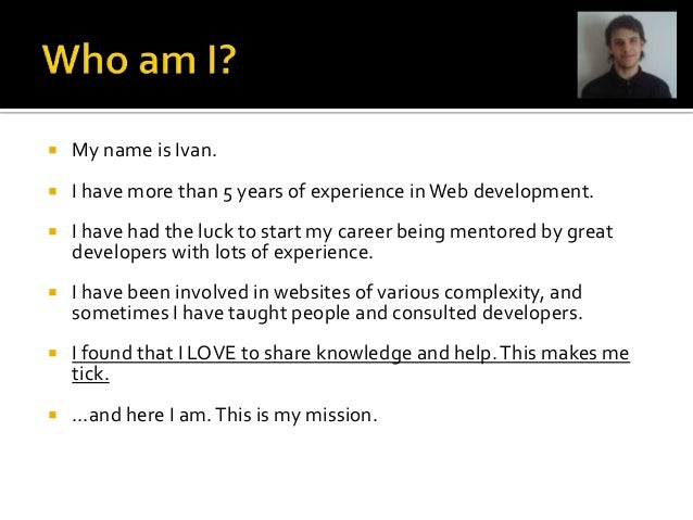   My name is Ivan.    I have more than 5 years of experience in Web development.    I have had the luck to start my car...