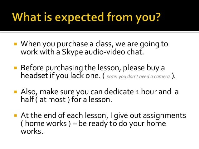   When you purchase a class, we are going to work with a Skype audio-video chat.    Before purchasing the lesson, please...