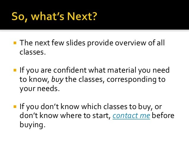   The next few slides provide overview of all classes.    If you are confident what material you need to know, buy the c...