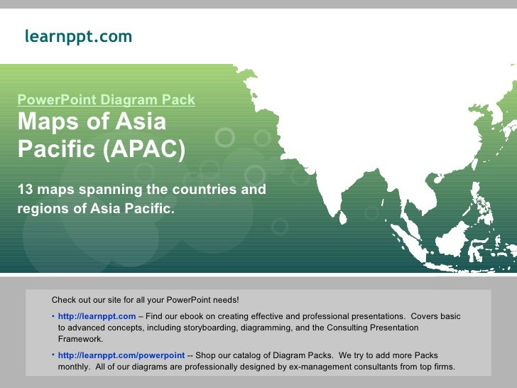 PowerPoint Diagram Pack Maps of Asia  Pacific (APAC) 13 maps spanning the countries and regions of Asia Pacific.  <ul><li>...