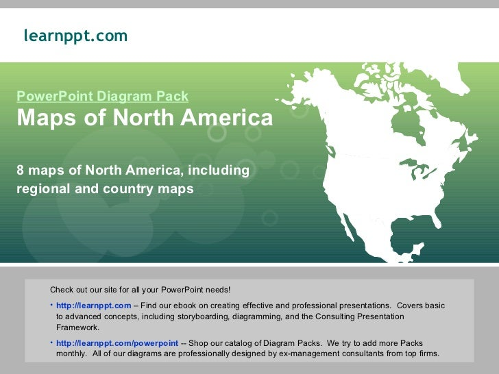 PowerPoint Diagram Pack Maps of North America 8 maps of North America, including regional and country maps <ul><li>Check o...