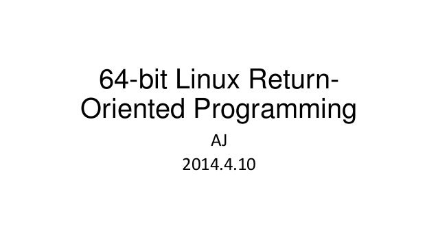 64-bit Linux Return- Oriented Programming AJ 2014.4.10