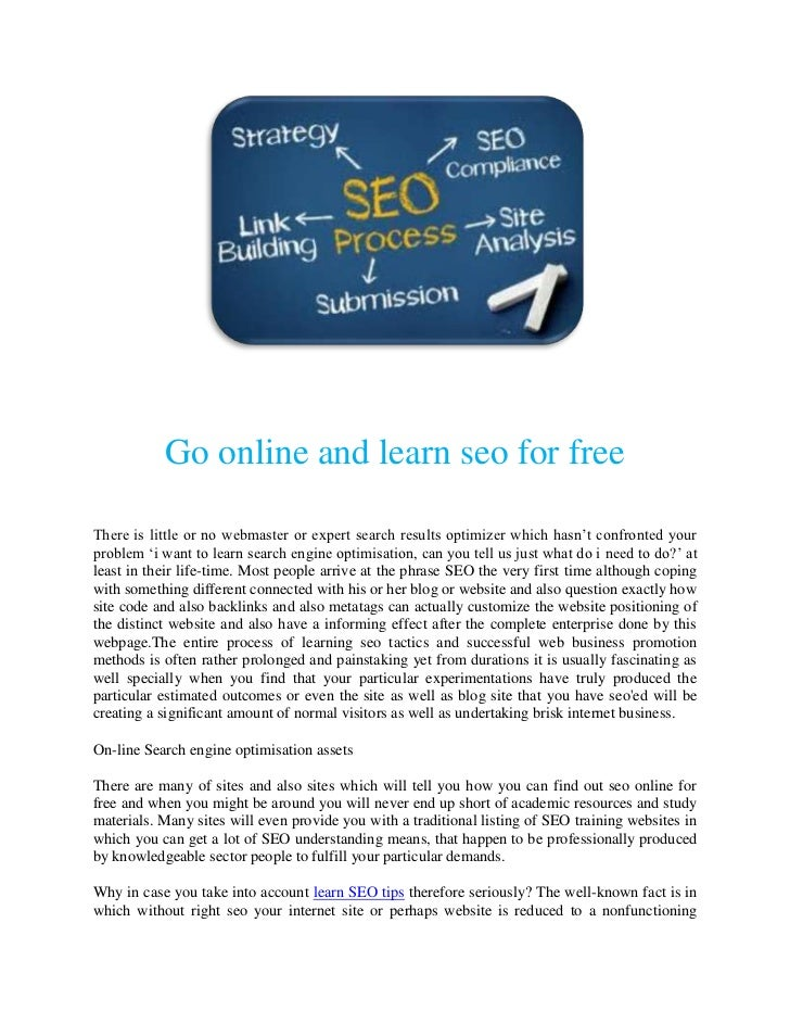 Go online and learn seo for freeThere is little or no webmaster or expert search results optimizer which hasn't confronted...