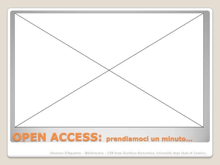 OPEN ACCESS:                            prendiamoci un minuto...    Vincenzo DAguanno - Bibliotecario - CSB Area Giuridico...