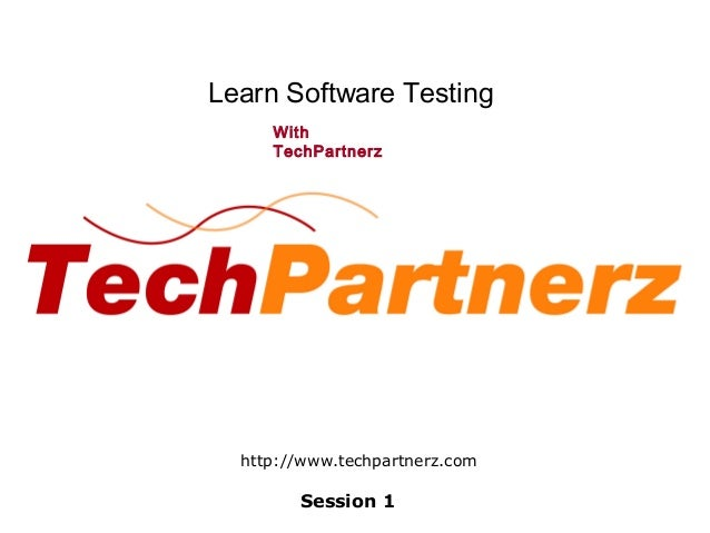Learn Software TestingWithTechPartnerzSession 1http://www.techpartnerz.com