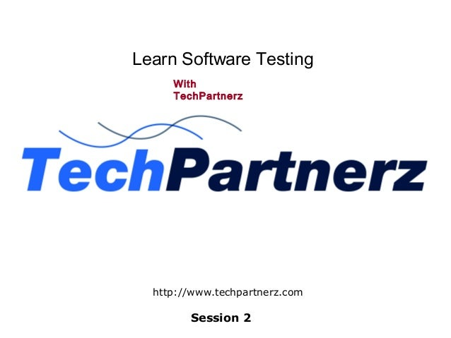 Learn Software TestingWithTechPartnerzSession 2http://www.techpartnerz.com
