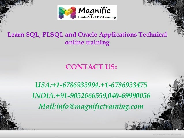 Learn SQL, PLSQL and Oracle Applications Technical online training CONTACT US: USA:+1-6786933994,+1-6786933475 INDIA:+91-9...