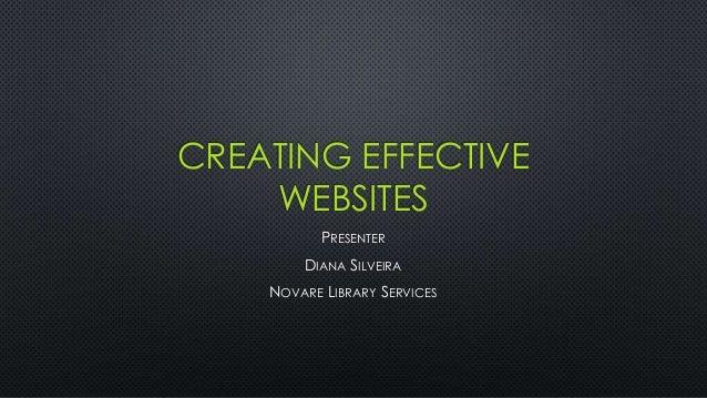 CREATING EFFECTIVE WEBSITES PRESENTER DIANA SILVEIRA NOVARE LIBRARY SERVICES