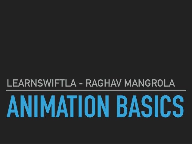 ANIMATION BASICS LEARNSWIFTLA - RAGHAV MANGROLA