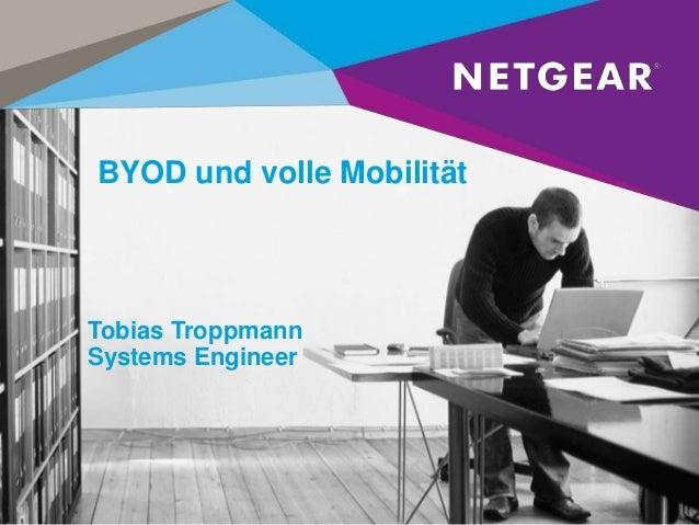 BYOD und volle Mobilität  Tobias Troppmann Systems Engineer