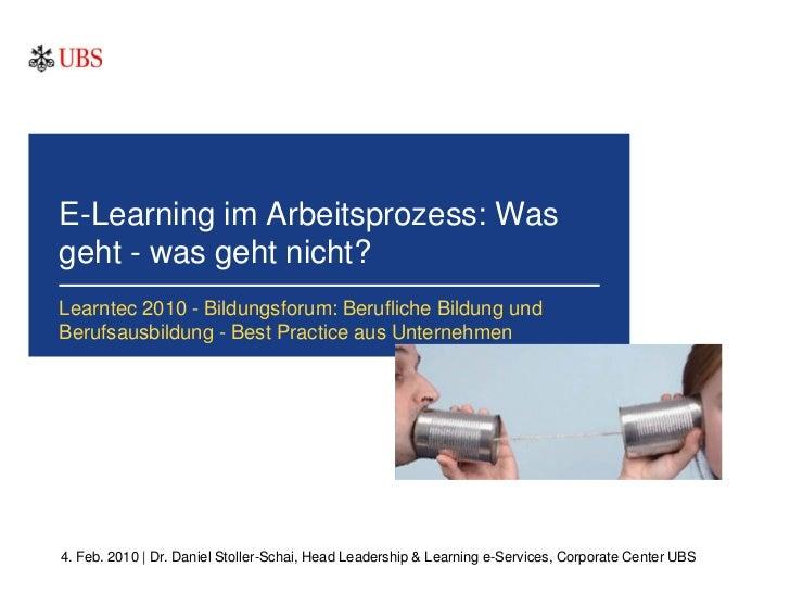 E-Learning im Arbeitsprozess: Wasgeht - was geht nicht?Learntec 2010 - Bildungsforum: Berufliche Bildung undBerufsausbildu...