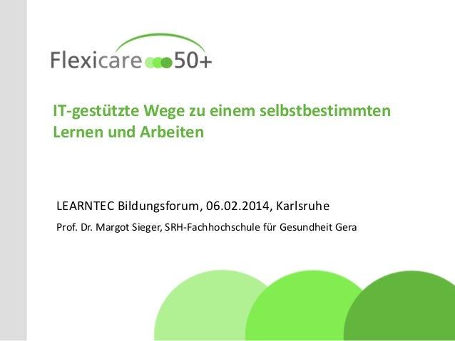 IT-gestützte Wege zu einem selbstbestimmten Lernen und Arbeiten  LEARNTEC Bildungsforum, 06.02.2014, Karlsruhe Prof. Dr. M...