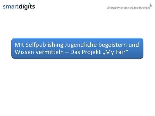 """Mit Selfpublishing Jugendliche begeistern und Wissen vermitteln – Das Projekt """"My Fair"""""""