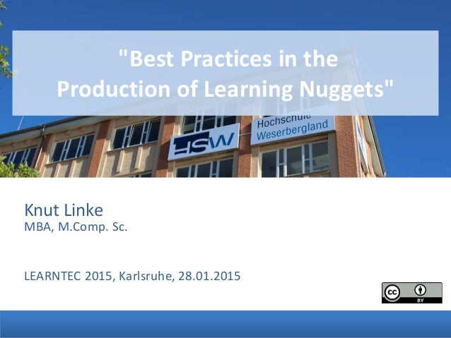 "Knut Linke MBA, M.Comp. Sc. LEARNTEC 2015, Karlsruhe, 28.01.2015 ""Best Practices in the Production of Learning Nuggets"""