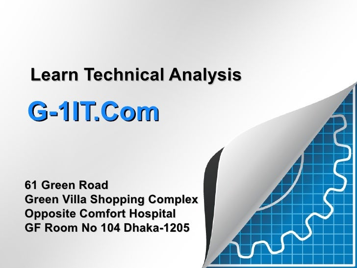 Learn Technical AnalysisG-1IT.Com61 Green RoadGreen Villa Shopping ComplexOpposite Comfort HospitalGF Room No 104 Dhaka-1205