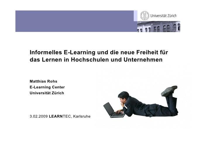 Informelles E-Learning und die neue Freiheit für das Lernen in Hochschulen und Unternehmen   Matthias Rohs E-Learning Cent...