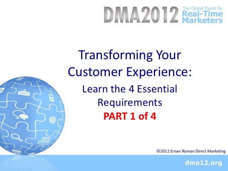 Transforming YourCustomer Experience:  Learn the 4 Essential     Requirements      PART 1 of 4                  ©2012 Erna...