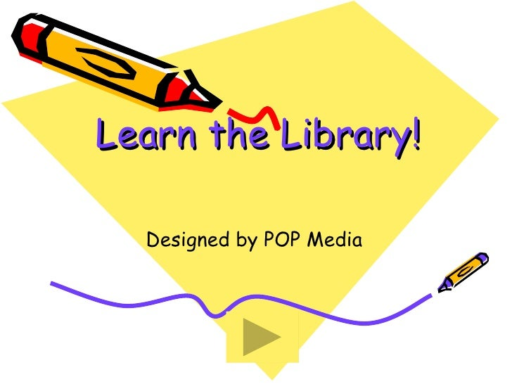 Learn the Library! Designed by POP Media