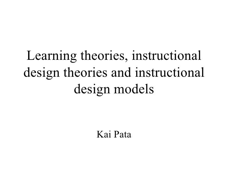 Learning theories, instructional design theories and instructional design models Kai Pata