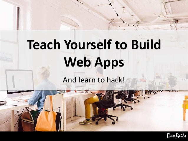BaseRails Teach Yourself To Build Web Apps And Learn To Hack!
