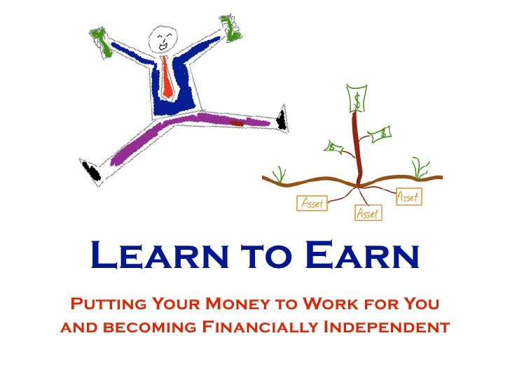 Learn to Earn Putting Your Money to Work for Youand becoming Financially Independent