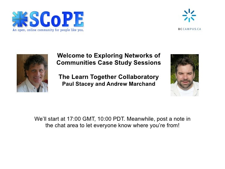 Welcome to Exploring Networks of         Communities Case Study Sessions           The Learn Together Collaboratory       ...