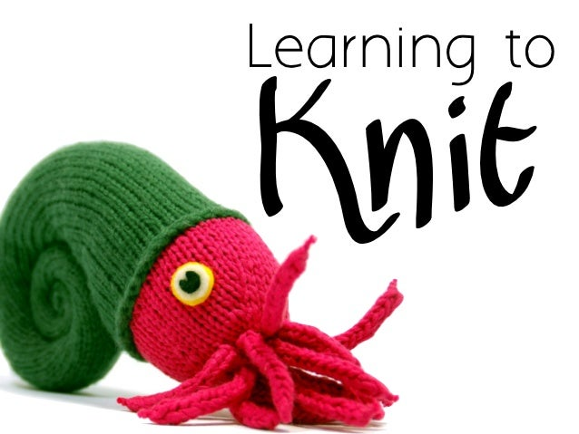 Learning toKnit