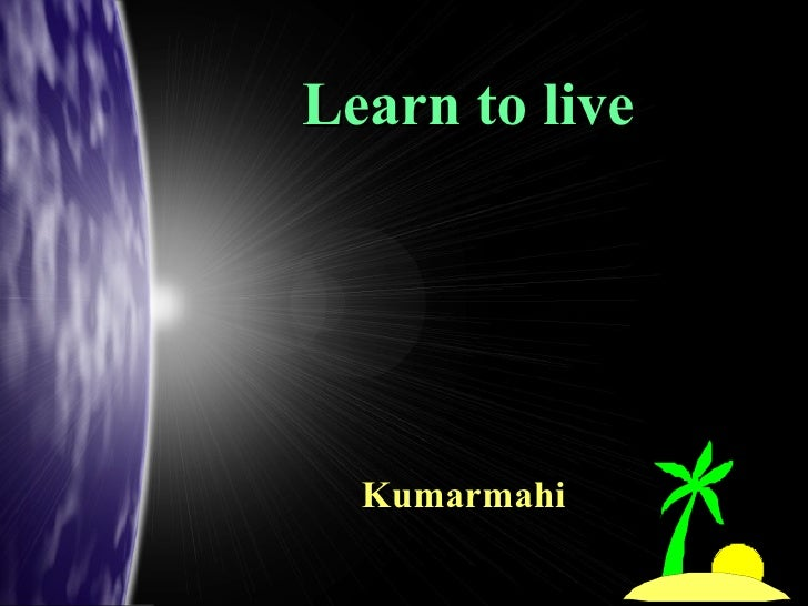 Learn to live Kumarmahi