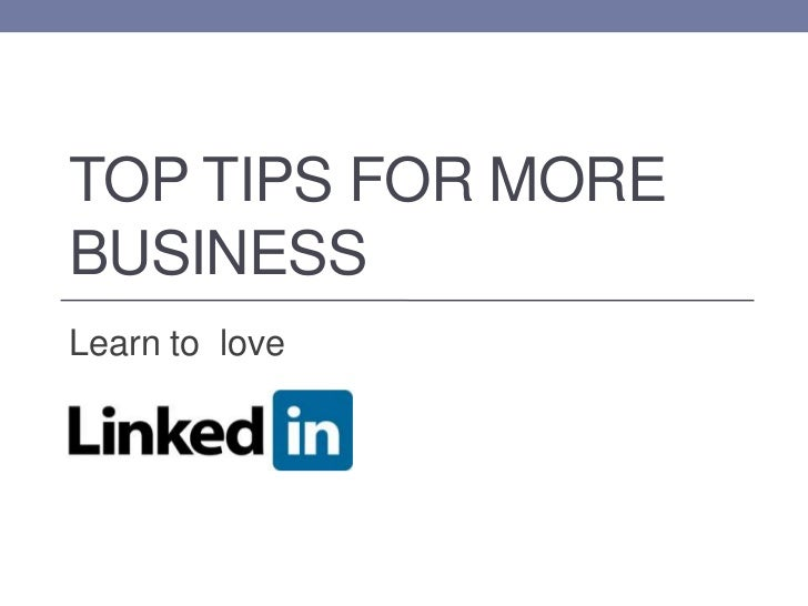 Top Tips for more business<br />Learn to  love<br />