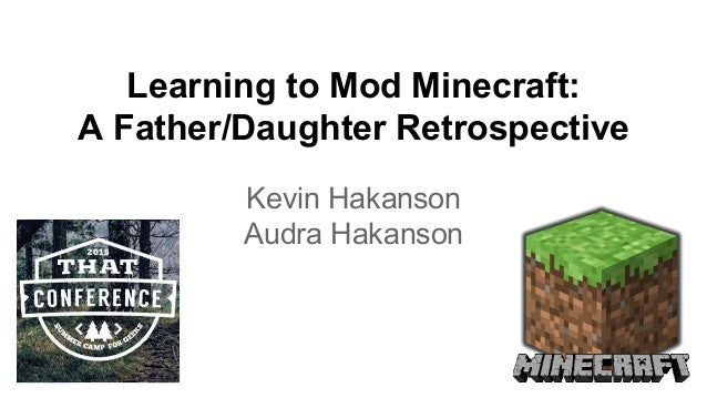 Learning to Mod Minecraft: A Father/Daughter Retrospective Kevin Hakanson Audra Hakanson