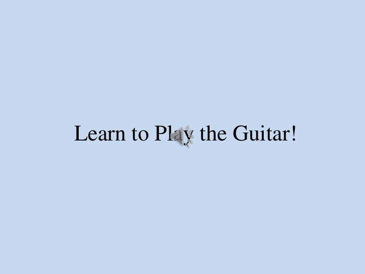 Learn to Play the Guitar!